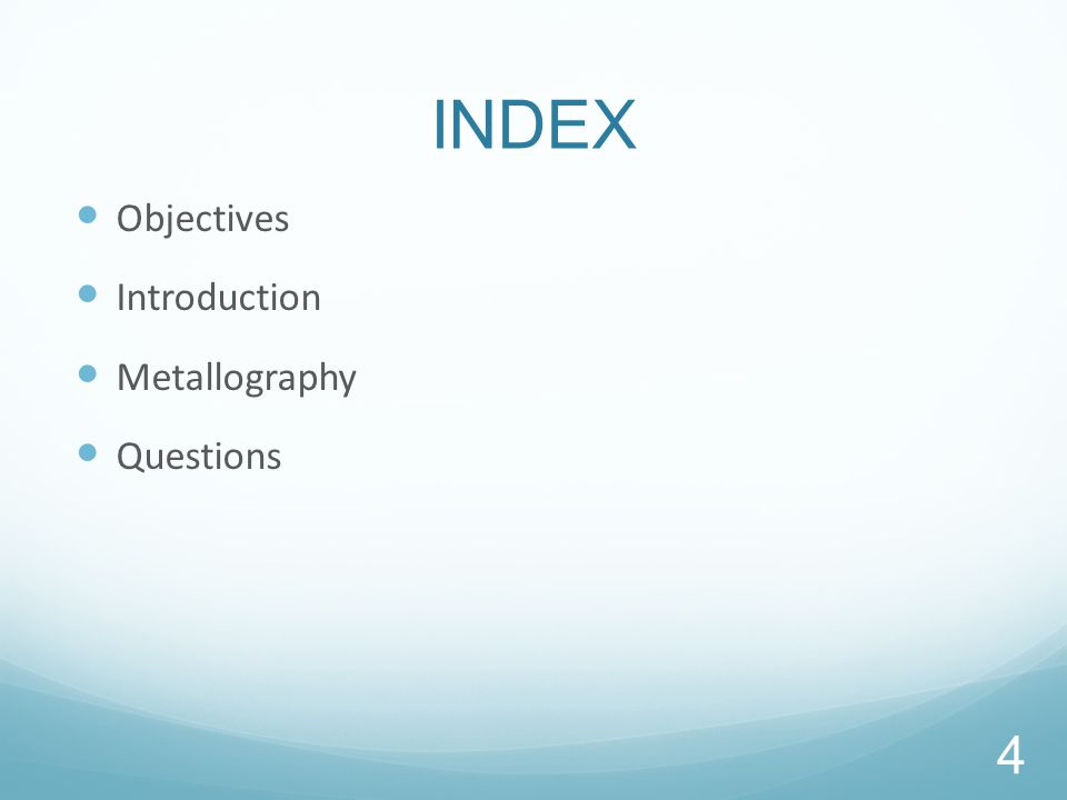 INDEX Objectives Introduction Metallography Questions 4