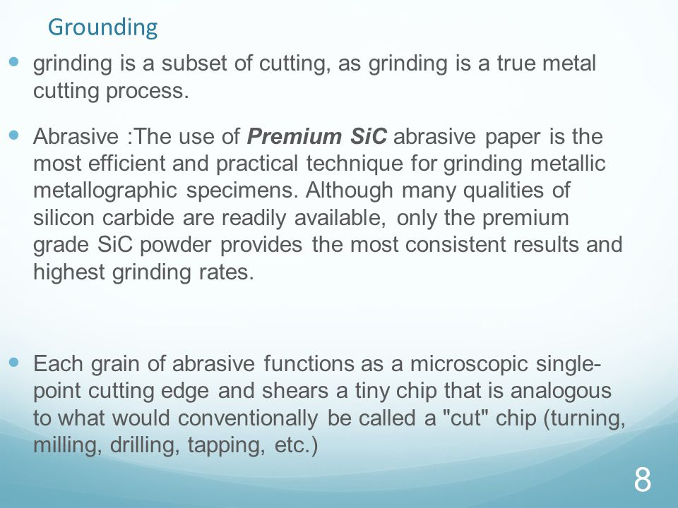 Grounding grinding is a subset of cutting, as grinding is a true metal cutting process.