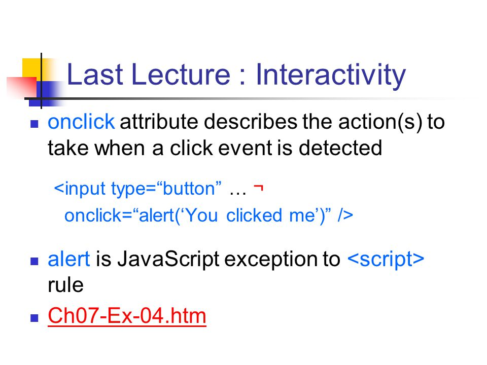 "Last Lecture : Interactivity onclick attribute describes the action(s) to take when a click event is detected <input type=""button"" … ¬ onclick=""alert("