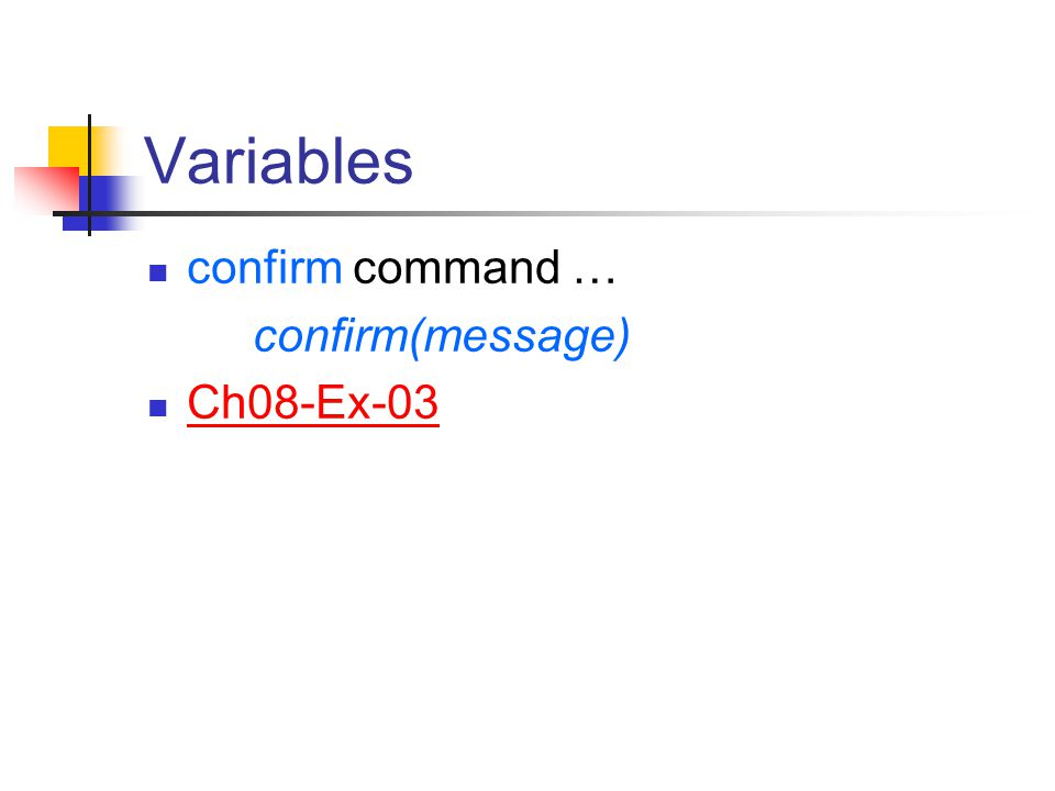Variables confirm command … confirm(message) Ch08-Ex-03