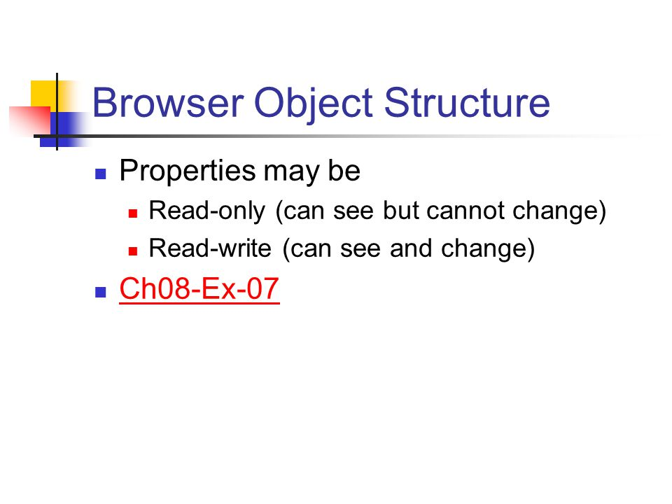 Browser Object Structure Properties may be Read-only (can see but cannot change) Read-write (can see and change) Ch08-Ex-07