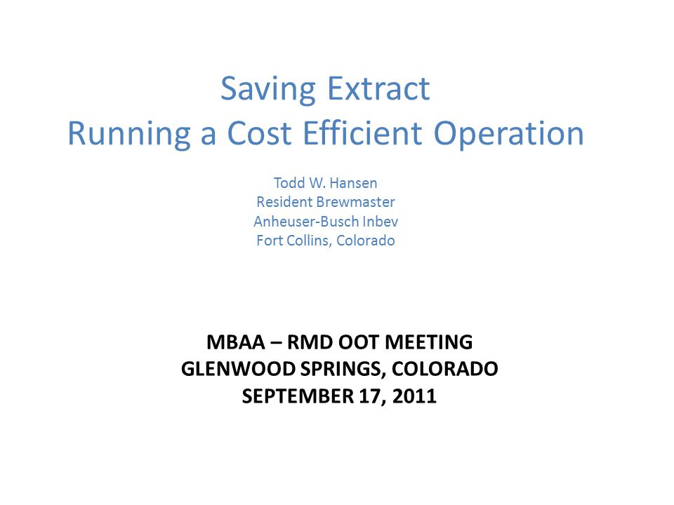MBAA – RMD OOT MEETING GLENWOOD SPRINGS, COLORADO SEPTEMBER 17, 2011 Saving Extract Running a Cost Efficient Operation Todd W.