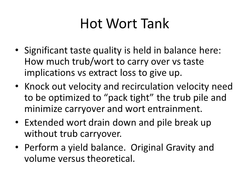 Hot Wort Tank Significant taste quality is held in balance here: How much trub/wort to carry over vs taste implications vs extract loss to give up.