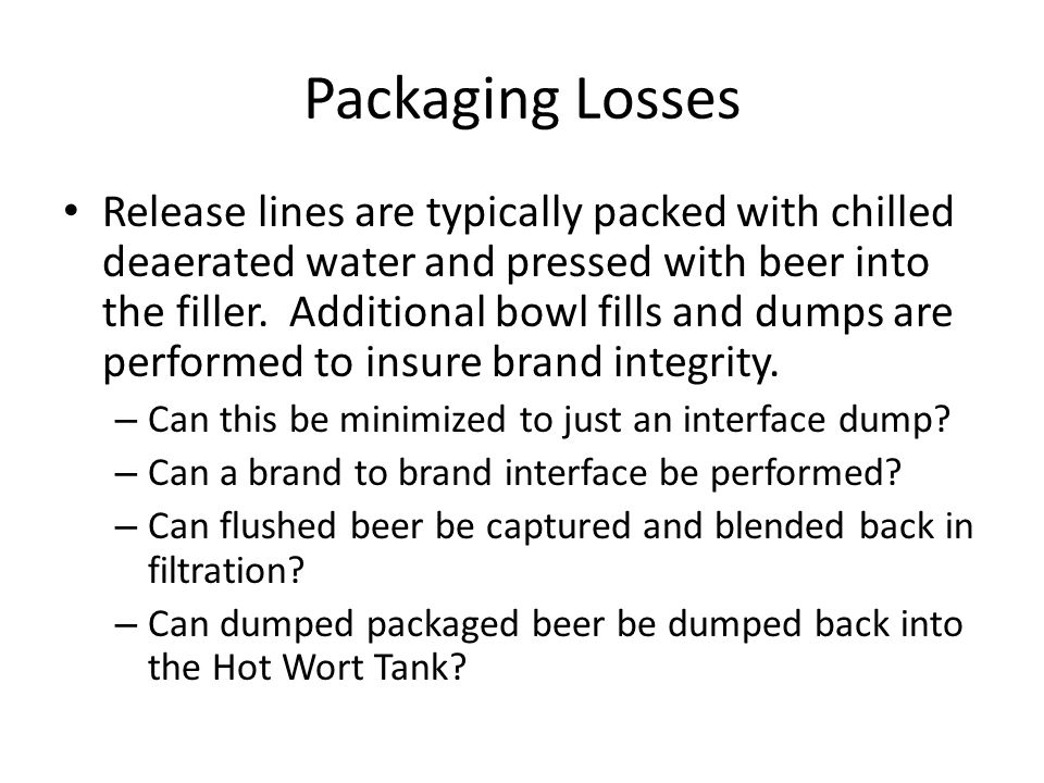 Packaging Losses Release lines are typically packed with chilled deaerated water and pressed with beer into the filler.