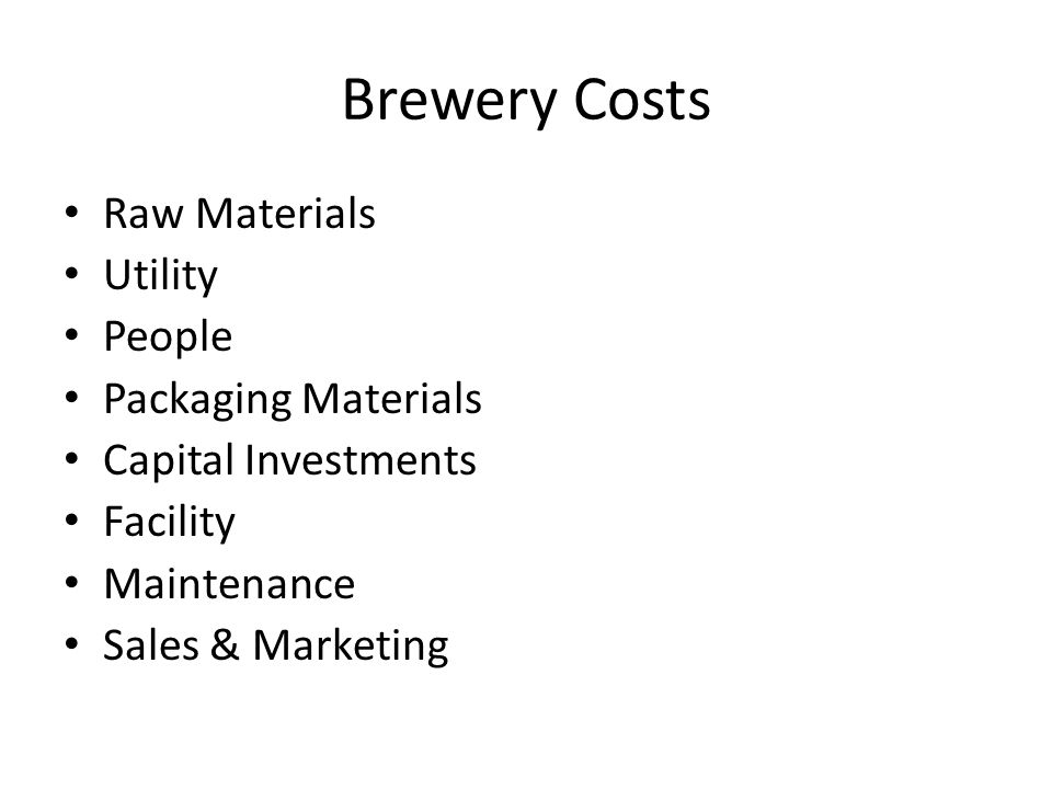 Brewery Costs Raw Materials Utility People Packaging Materials Capital Investments Facility Maintenance Sales & Marketing