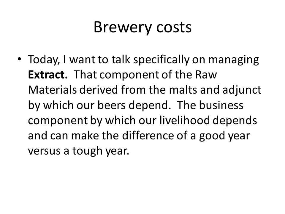 Brewery costs Today, I want to talk specifically on managing Extract.