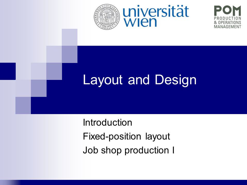 Layout and Design Introduction Fixed-position layout Job shop production I
