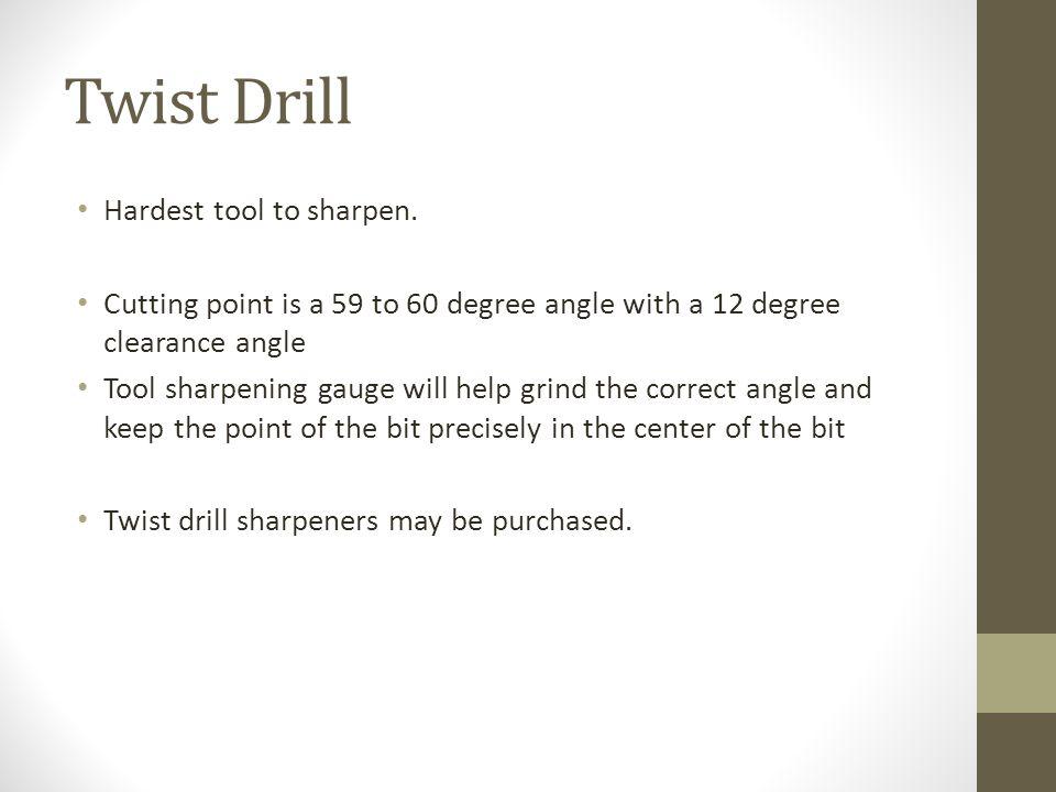 Twist Drill Hardest tool to sharpen.