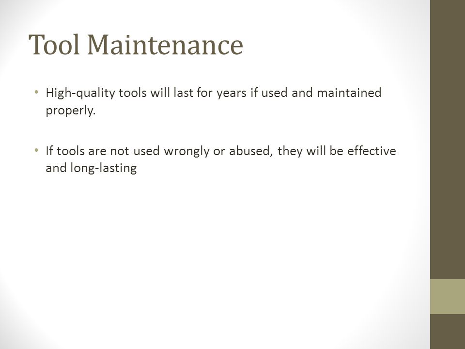 Tool Maintenance High-quality tools will last for years if used and maintained properly.