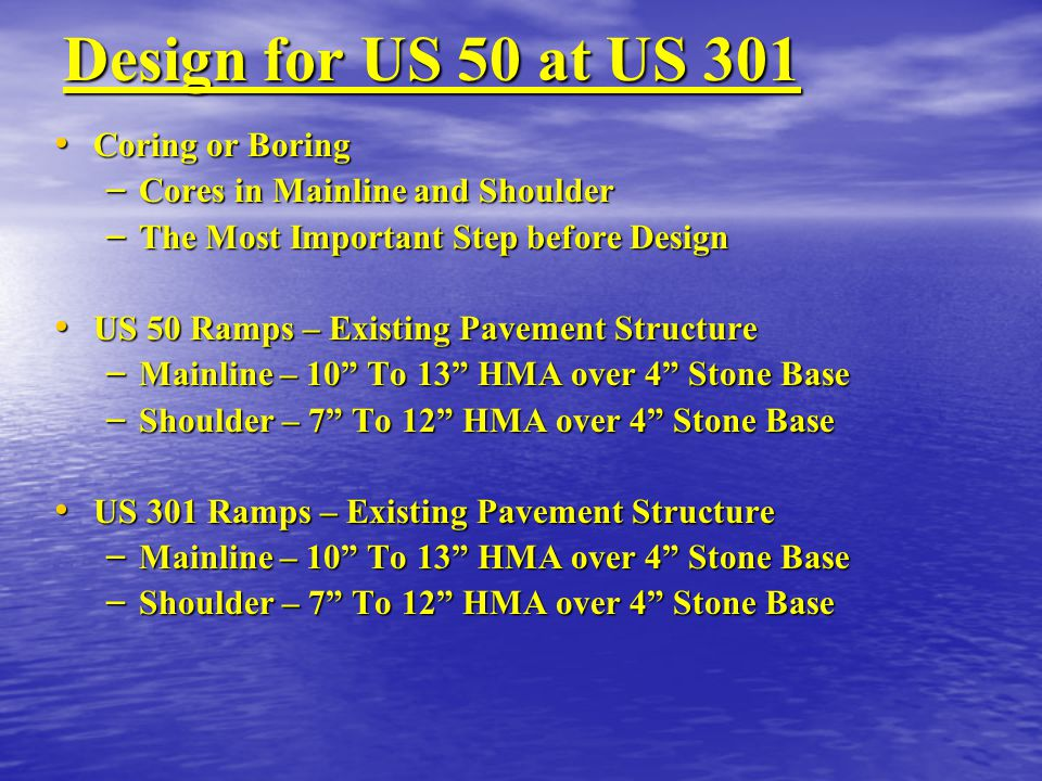 Design for US 50 at US 301 Coring or Boring Coring or Boring – Cores in Mainline and Shoulder – The Most Important Step before Design US 50 Ramps – Ex