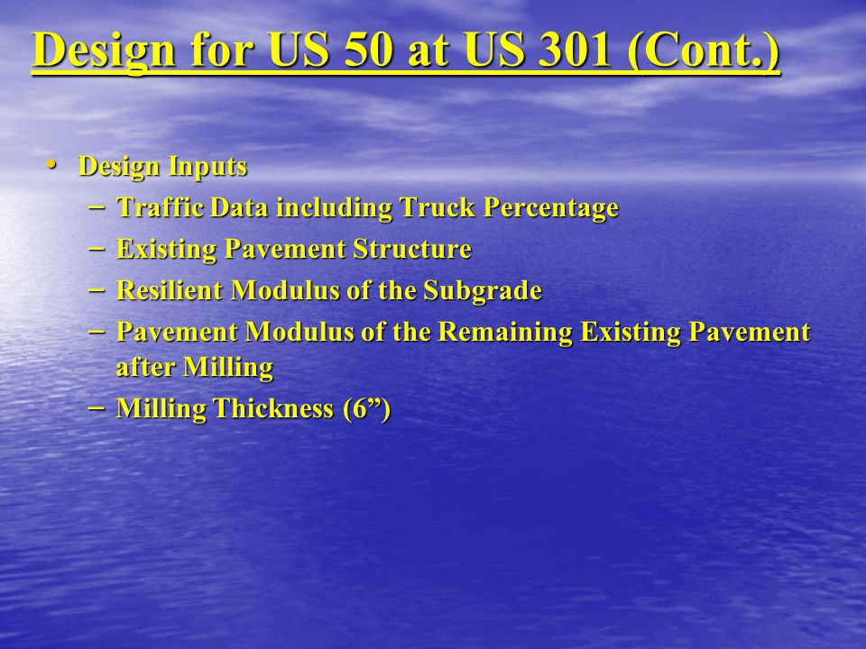 Design for US 50 at US 301 (Cont.) Design Inputs Design Inputs – Traffic Data including Truck Percentage – Existing Pavement Structure – Resilient Mod