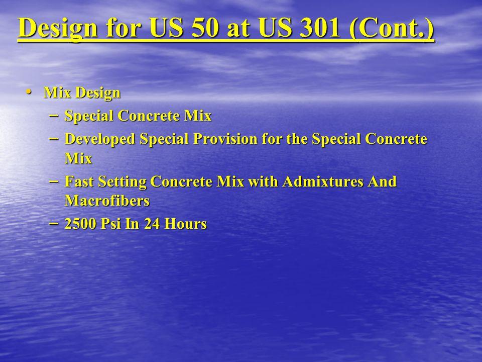 Design for US 50 at US 301 (Cont.) Mix Design Mix Design – Special Concrete Mix – Developed Special Provision for the Special Concrete Mix – Fast Sett