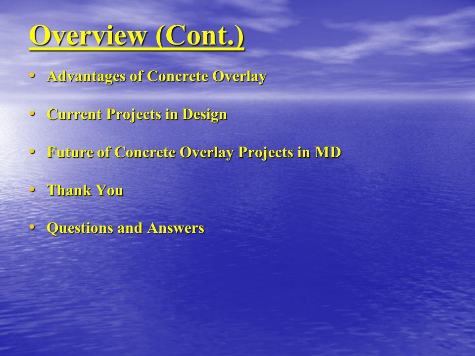 Overview (Cont.) Advantages of Concrete Overlay Advantages of Concrete Overlay Current Projects in Design Current Projects in Design Future of Concret