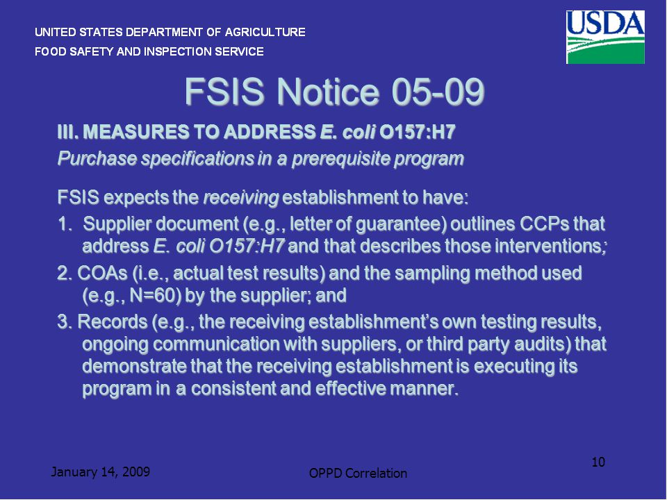 January 14, 2009 OPPD Correlation 10 FSIS Notice 05-09 III. MEASURES TO ADDRESS E. coli O157:H7 Purchase specifications in a prerequisite program FSIS