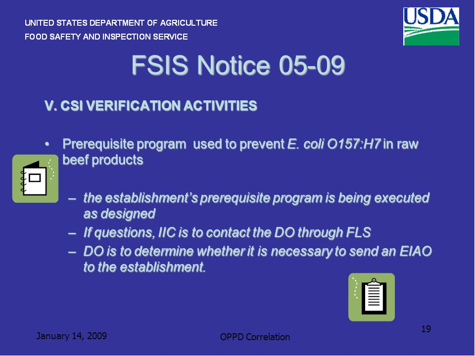 January 14, 2009 OPPD Correlation 19 FSIS Notice 05-09 V. CSI VERIFICATION ACTIVITIES Prerequisite program used to prevent E. coli O157:H7 in raw beef