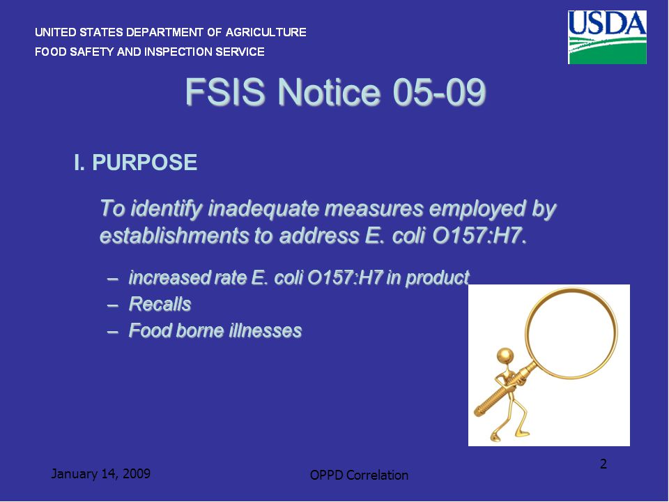 January 14, 2009 OPPD Correlation 2 FSIS Notice 05-09 I. PURPOSE To identify inadequate measures employed by establishments to address E. coli O157:H7