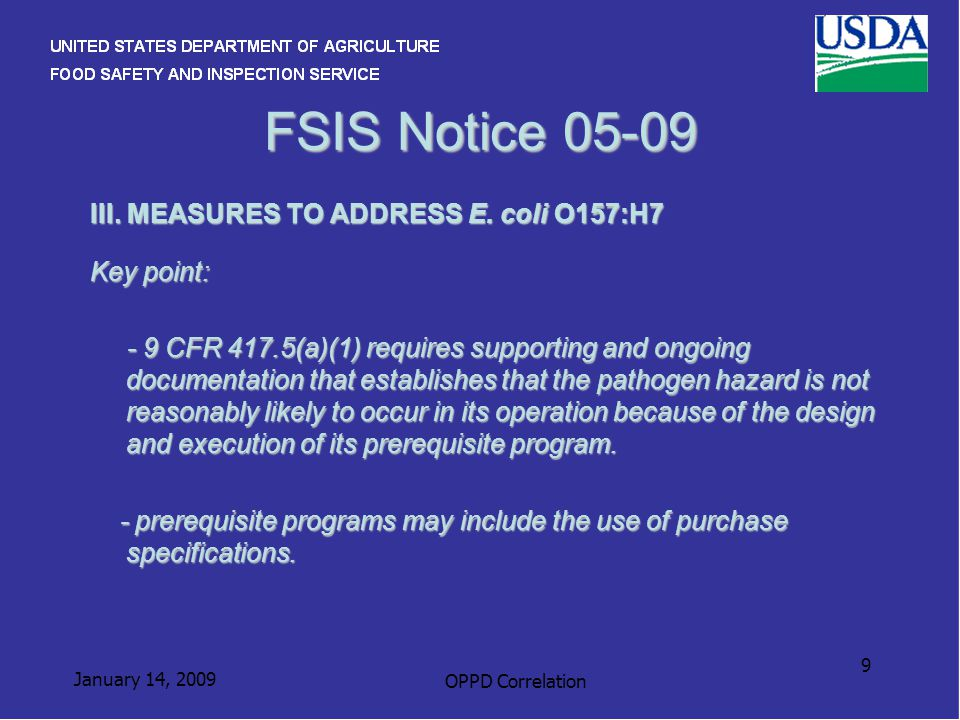 January 14, 2009 OPPD Correlation 9 FSIS Notice 05-09 III. MEASURES TO ADDRESS E. coli O157:H7 Key point: - 9 CFR 417.5(a)(1) requires supporting and