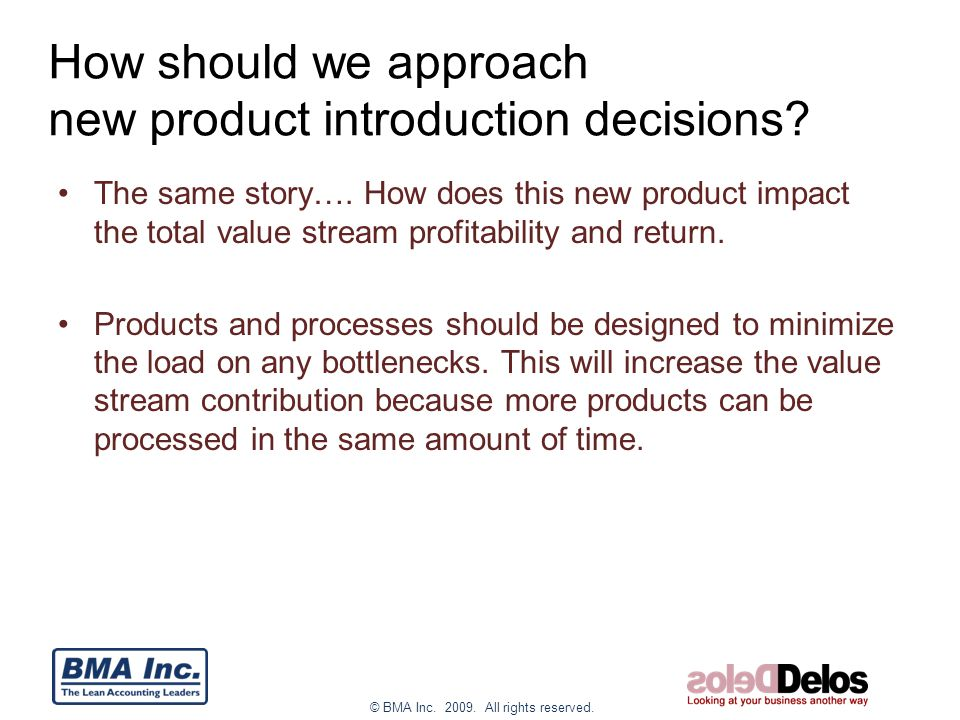 © BMA Inc. 2009. All rights reserved. How should we approach new product introduction decisions.