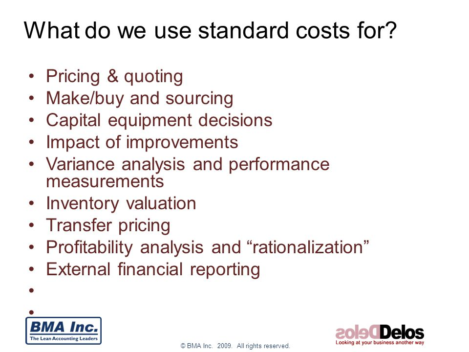 © BMA Inc. 2009. All rights reserved. What do we use standard costs for.
