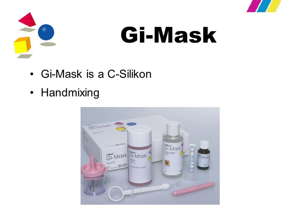 Gi-Mask Gi-Mask is a C-Silikon Handmixing
