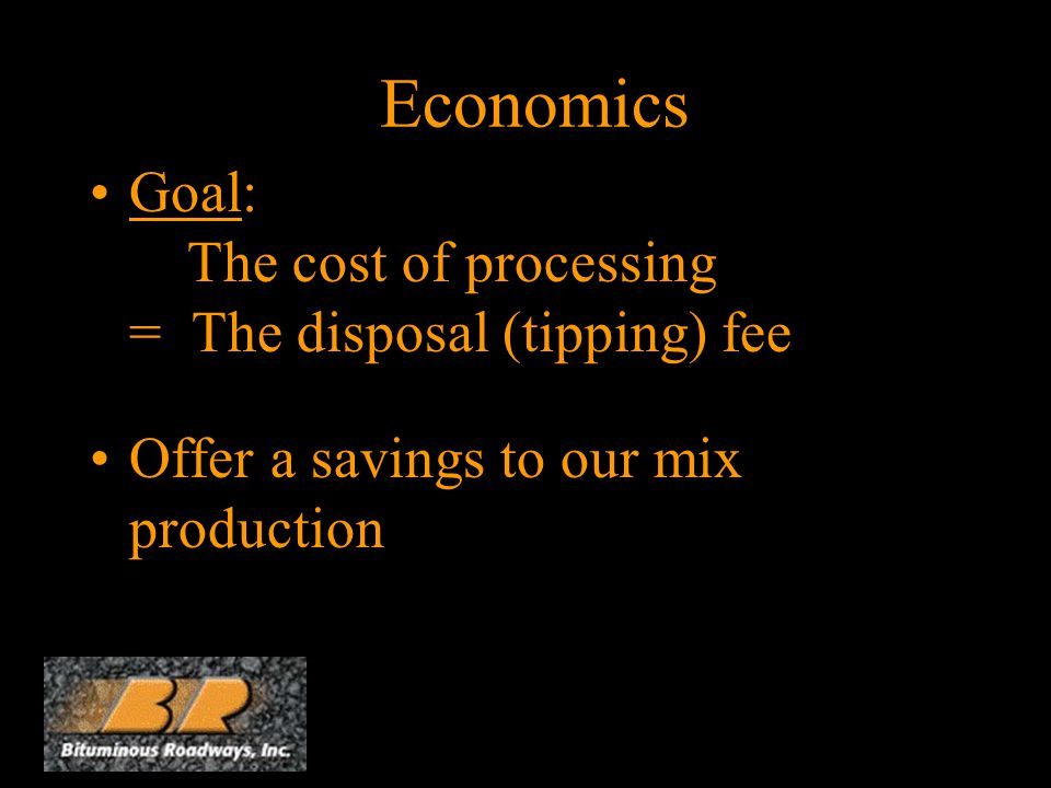 Economics Goal: The cost of processing = The disposal (tipping) fee Offer a savings to our mix production
