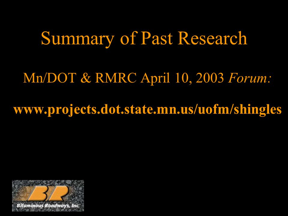 Summary of Past Research Mn/DOT & RMRC April 10, 2003 Forum: www.projects.dot.state.mn.us/uofm/shingles
