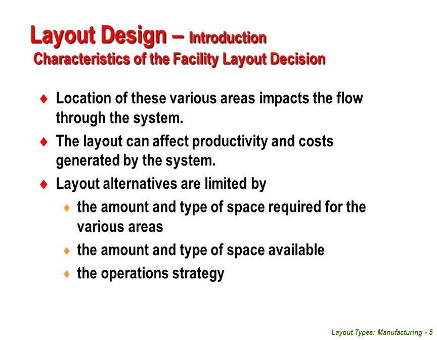 Layout Types: Manufacturing - 5  Location of these various areas impacts the flow through the system.  The layout can affect productivity and costs