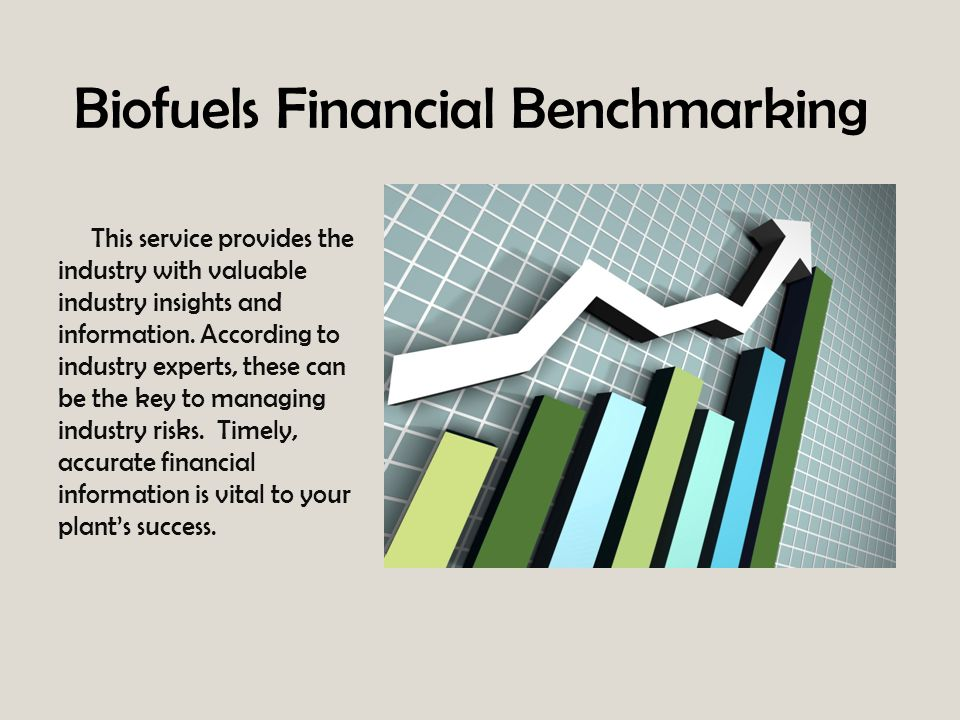Biofuels Financial Benchmarking This service provides the industry with valuable industry insights and information. According to industry experts, the