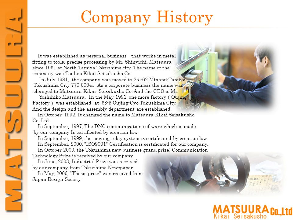 Company History It was established as personal business that works in metal fitting to tools, precise processing by Mr.