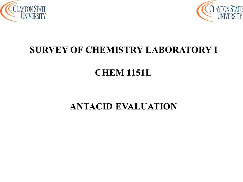 SURVEY OF CHEMISTRY LABORATORY I CHEM 1151L ANTACID EVALUATION