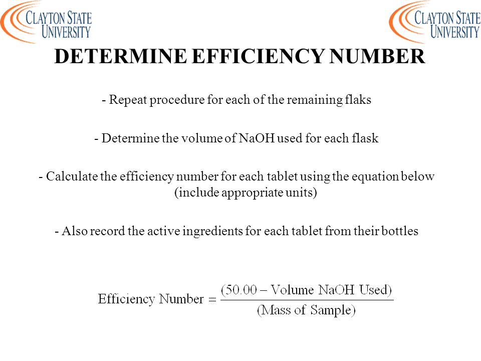 - Repeat procedure for each of the remaining flaks - Determine the volume of NaOH used for each flask - Calculate the efficiency number for each table