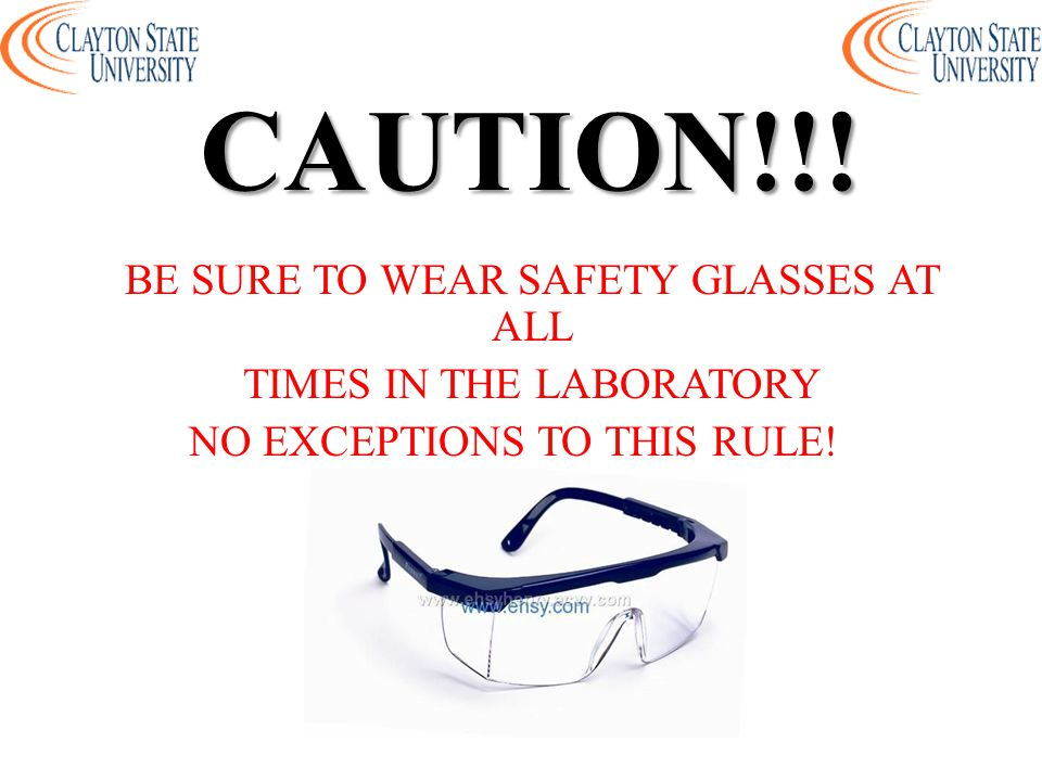 CAUTION!!! BE SURE TO WEAR SAFETY GLASSES AT ALL TIMES IN THE LABORATORY NO EXCEPTIONS TO THIS RULE!