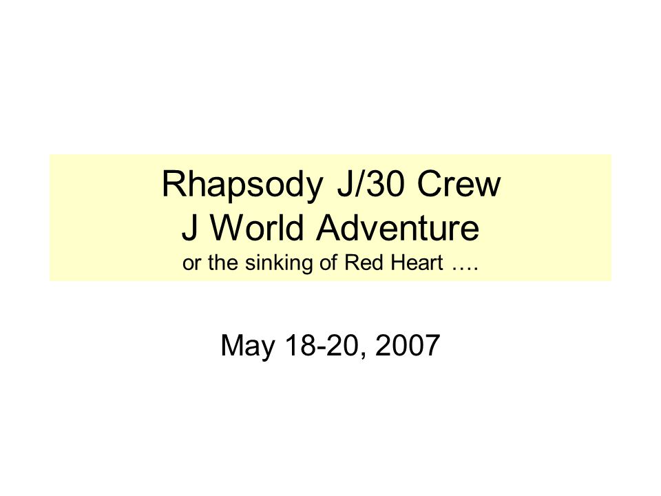 Rhapsody J/30 Crew J World Adventure or the sinking of Red Heart …. May 18-20, 2007