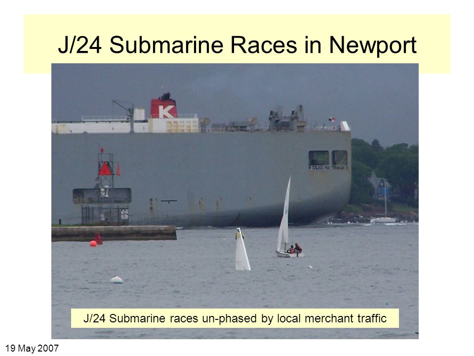 J/24 Submarine Races in Newport 19 May 2007 J/24 Submarine races un-phased by local merchant traffic