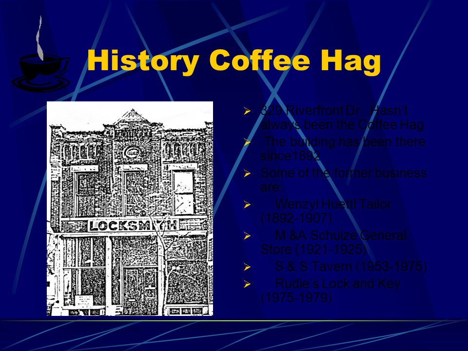 The Coffee Hag  Located on 329 Riverfront Dr.