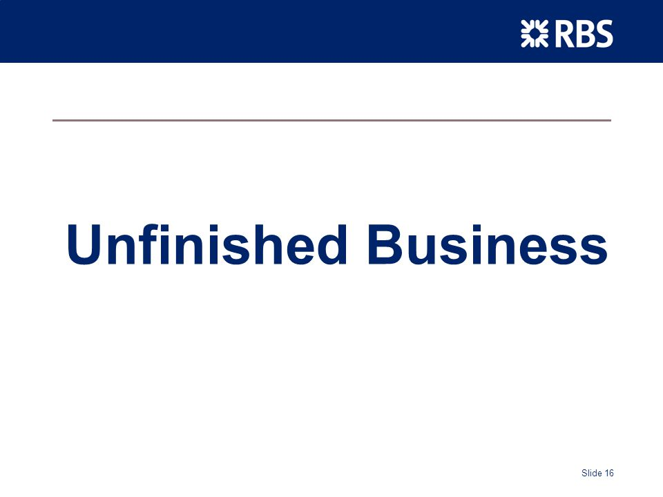 Slide 16 Unfinished Business