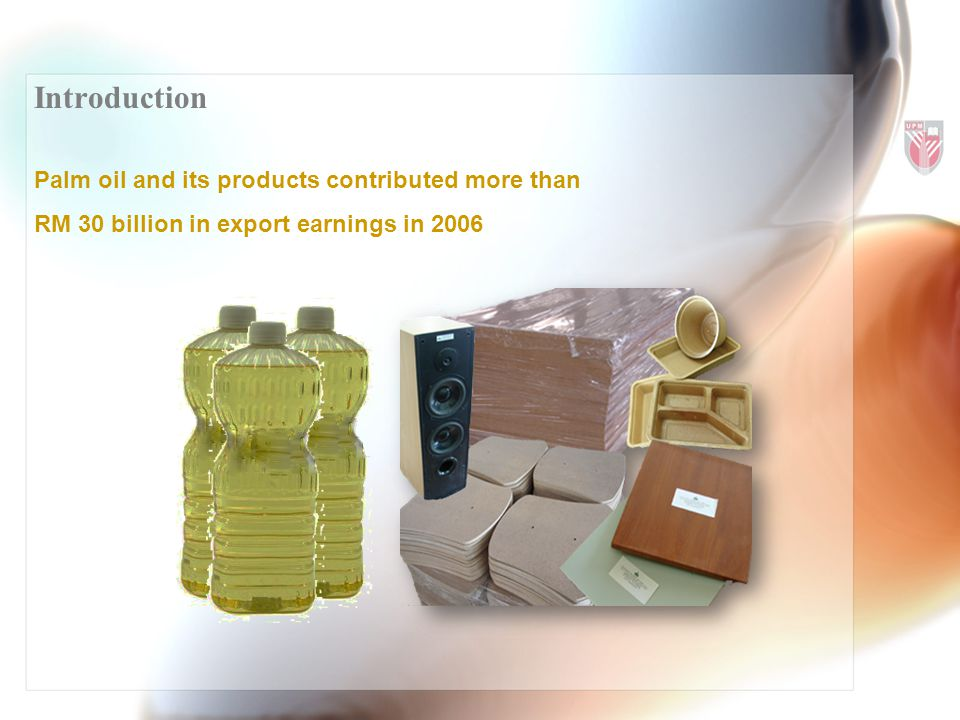 Introduction Palm oil and its products contributed more than RM 30 billion in export earnings in 2006