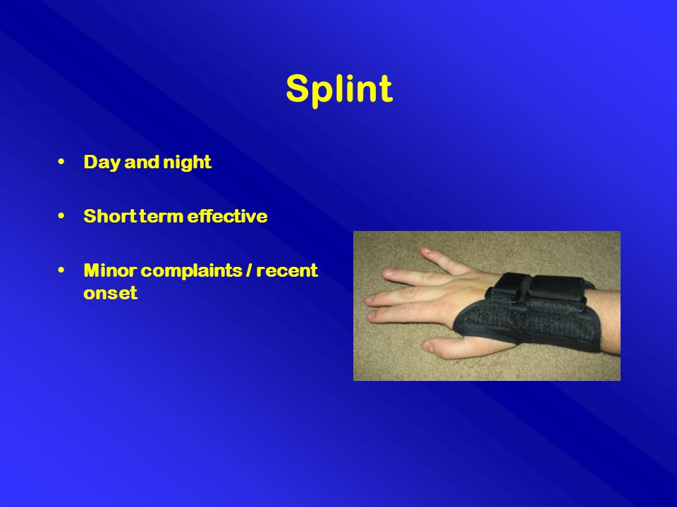 Splint Day and night Short term effective Minor complaints / recent onset