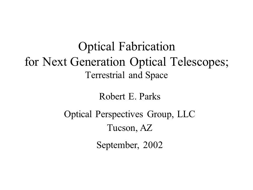 Optical Fabrication for Next Generation Optical Telescopes; Terrestrial and Space Robert E.