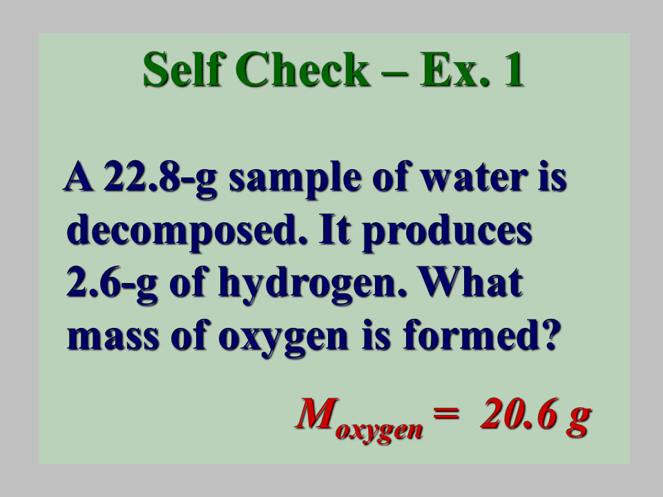 Self Check – Ex. 1 A 22.8-g sample of water is decomposed.