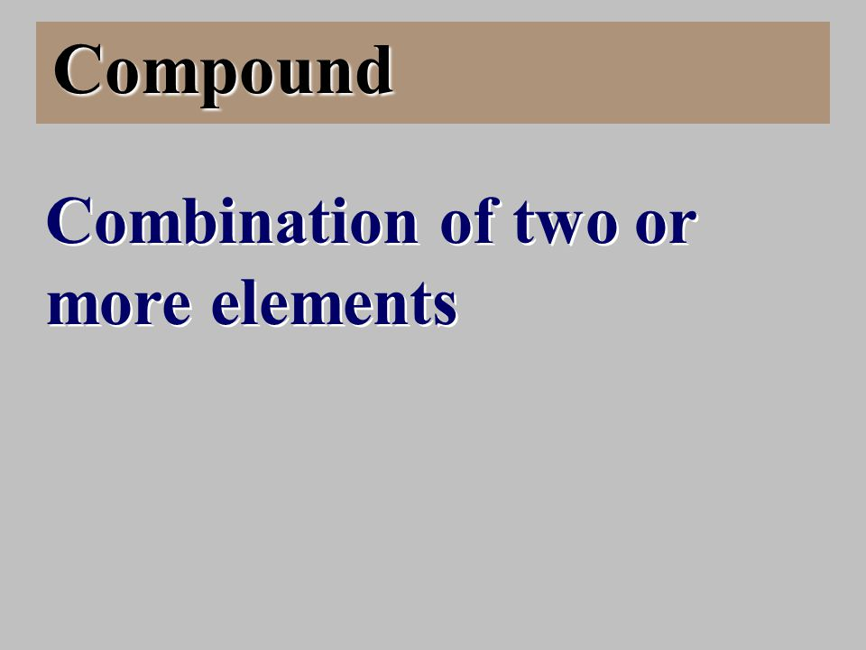 Compound Combination of two or more elements