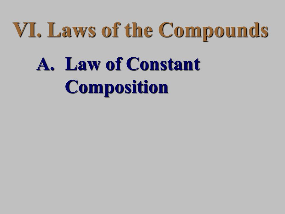 VI. Laws of the Compounds A.Law of Constant Composition