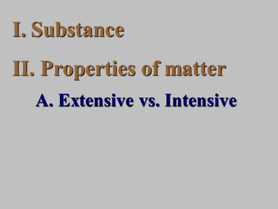 I.Substance II. Properties of matter A. Extensive vs. Intensive