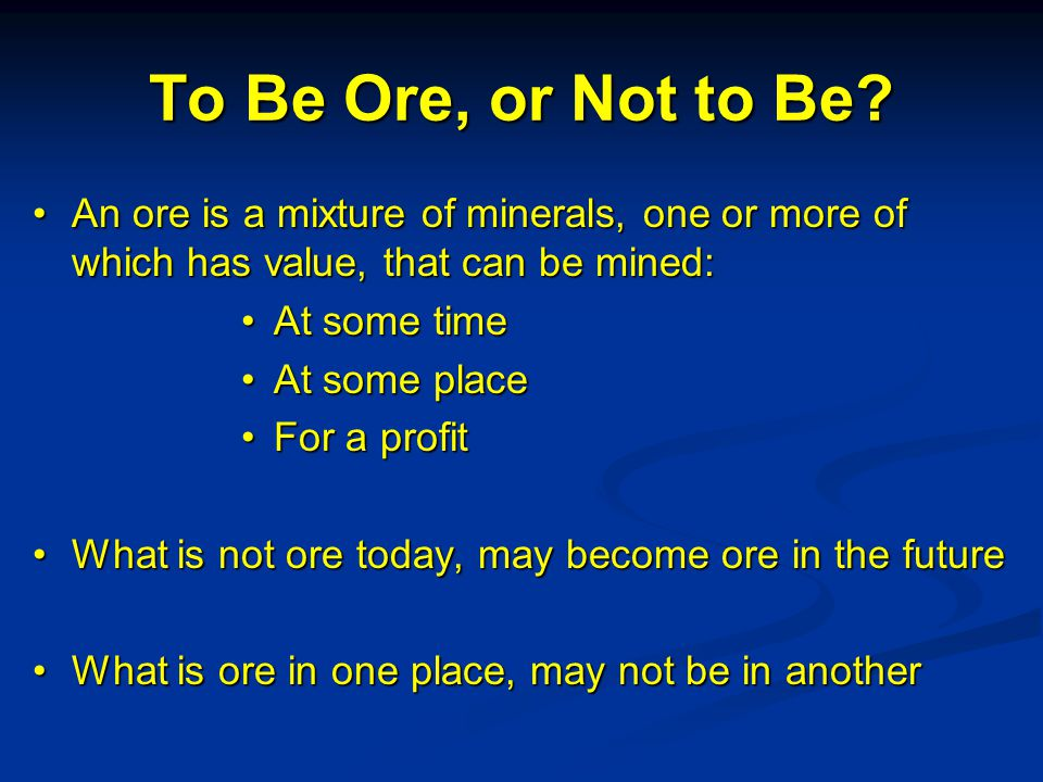 To Be Ore, or Not to Be.
