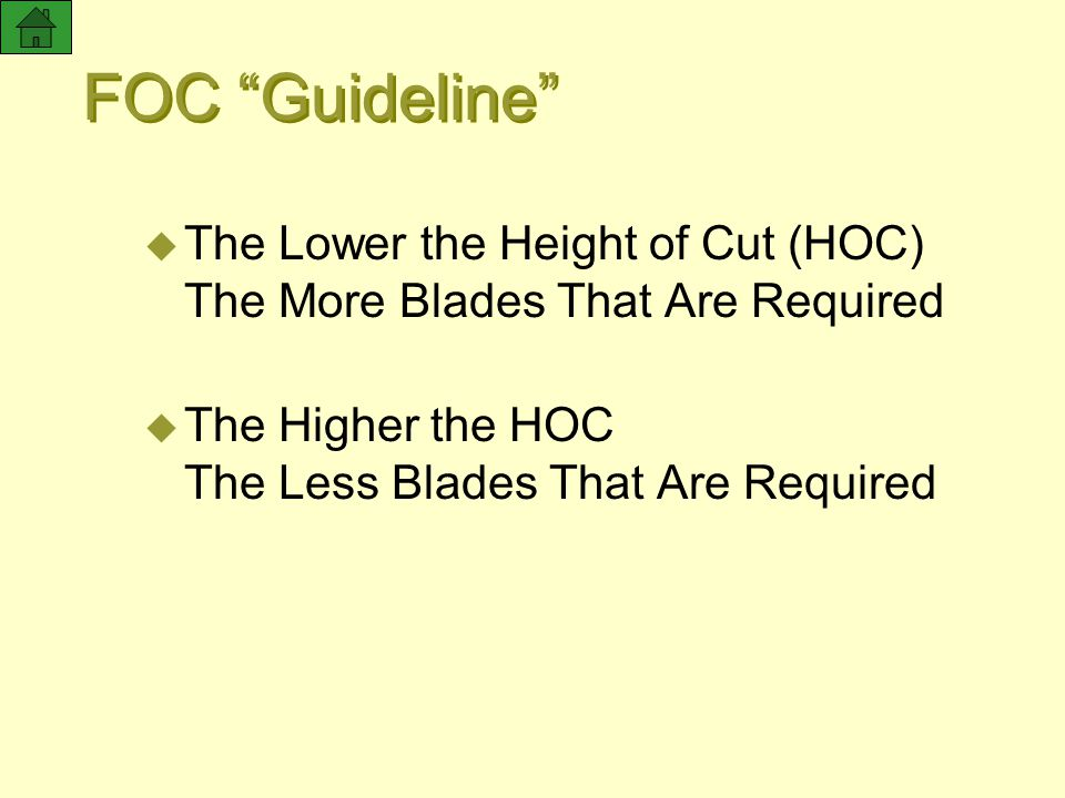 "FOC ""Guideline"" u The Lower the Height of Cut (HOC) The More Blades That Are Required u The Higher the HOC The Less Blades That Are Required"