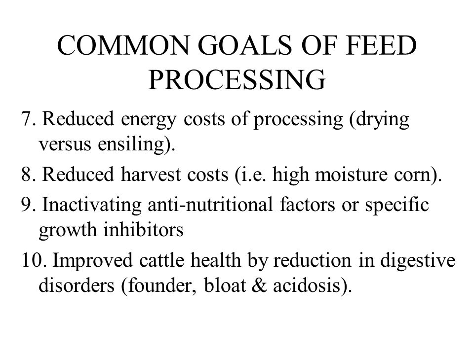 COMMON GOALS OF FEED PROCESSING 7. Reduced energy costs of processing (drying versus ensiling).