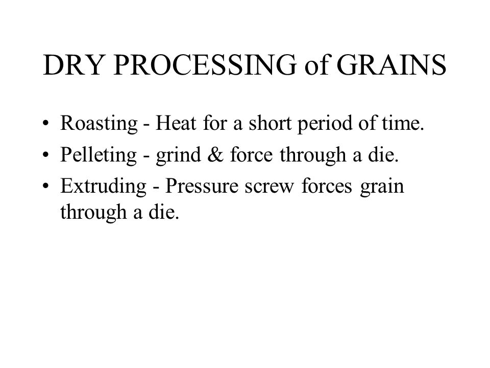 DRY PROCESSING of GRAINS Roasting - Heat for a short period of time.