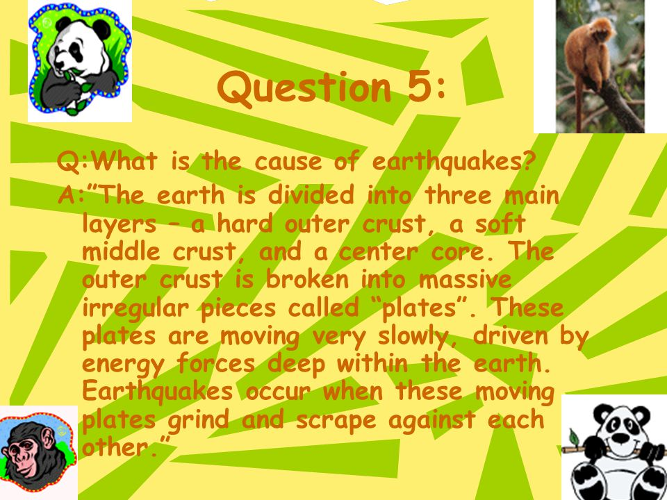 Question 5: Q:What is the cause of earthquakes.