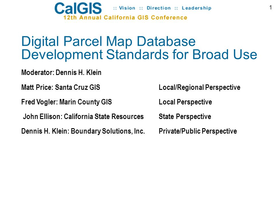 2 Questions Answers More Questions Case Study – National Map Matt Price: Santa Cruz GIS Manager LOCAL/REGIONAL PERSPECTIVE Digital Parcel Map Standards