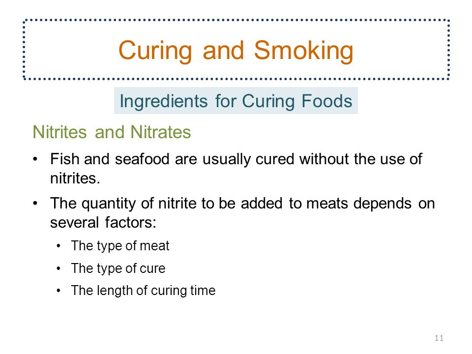 Curing and Smoking Nitrites and Nitrates Fish and seafood are usually cured without the use of nitrites.